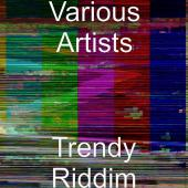 Trendy Riddim by Various Artists