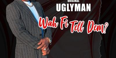 Wah Fi Tell Dem ? by Original Uglyman
