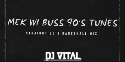 Mek Wi Buss 90's Tunes (90's Dancehall Mix) by V I T A L