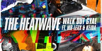 Walk Out Gyal by The Heatwave Ft Mr. Lexx & Keida